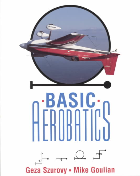 Basic Aerobatics By Szurovy, Geza/ Goulian, Mike